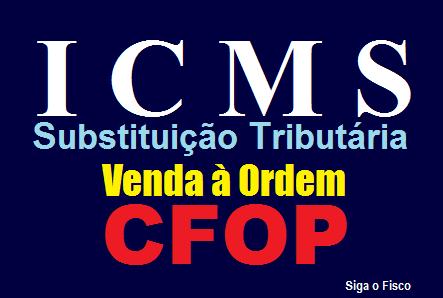 ICMS/SP – CFOP na Operação de Venda à Ordem sujeita à Substituição Tributária