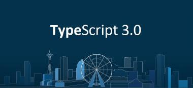 O lançamento do TypeScript 3.0 melhora o suporte para grandes projetos